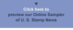 Click here  - Preview our Online Sampler of U.S. Stamp News